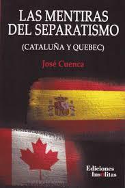 Las mentiras del separatismo. Cataluña y Quebec